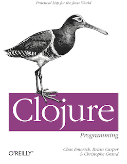 &#039;Clojure Programming&#039; from O&#039;Reilly, by Chas Emerick, Christophe Grand, and Brian Carper